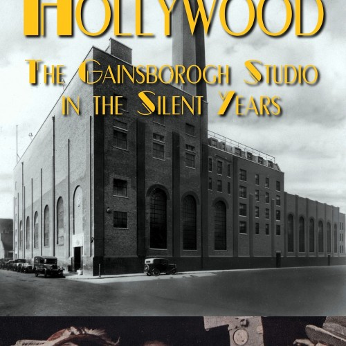 London's Hollywood: The Gainsborough Film Studio's Silent Years