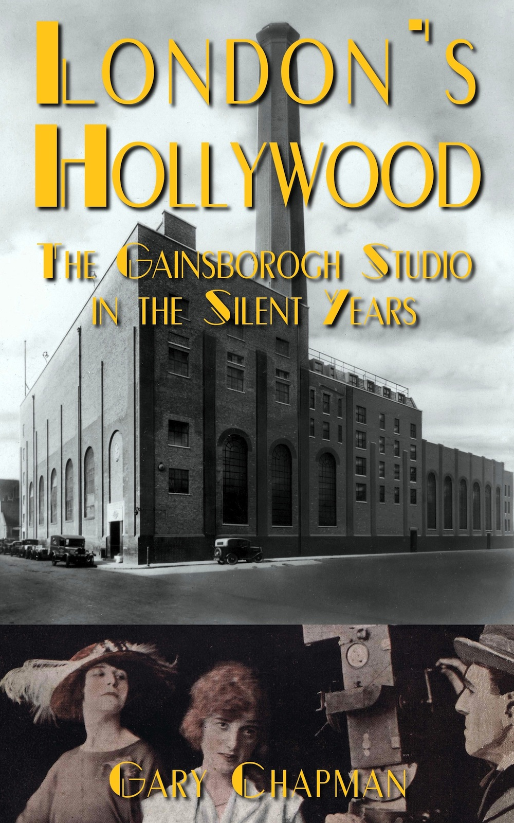 London's Hollywood: The Gainsborough Studio in the Silent Years by Gary Chapman book cover
