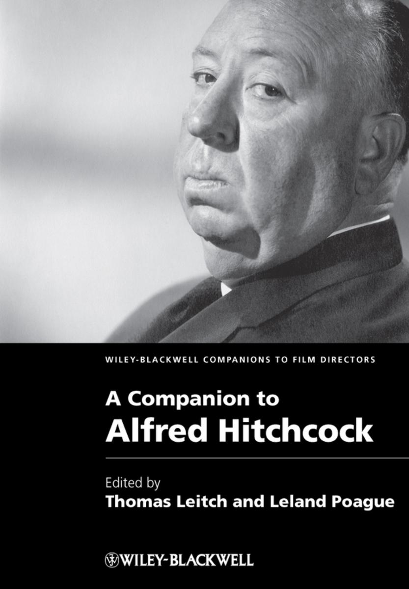 A Companion to Alfred Hitchcock (2011) edited by Thomas Leitch and Leland Poague